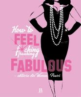 How to feel fucking, freaking fabulous