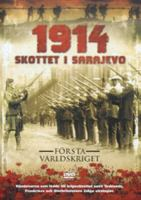 The great war: 1914 - To arms = 1914 - Skottet i Sarajevo.